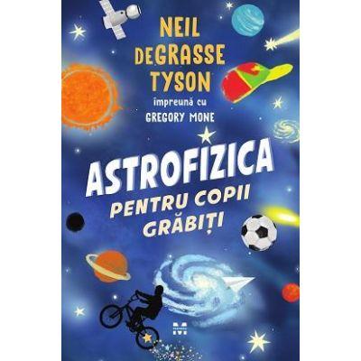 Astrofizica pentru copii grabiti - Neil de Grasse