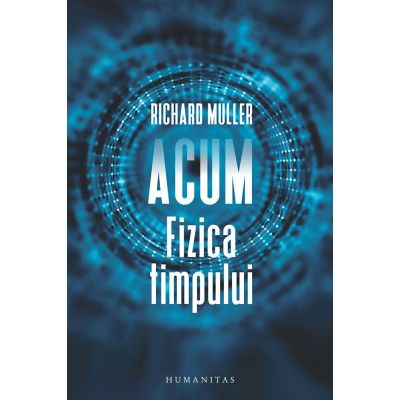 Acum | Fizica timpului - Richard Muller