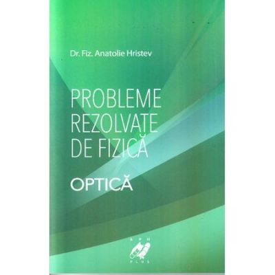 Probleme rezolvate de fizica|Optica-Anatolie Hristev