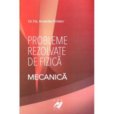 Probleme rezolvate de fizica|Mecanica-Anatolie Hristev