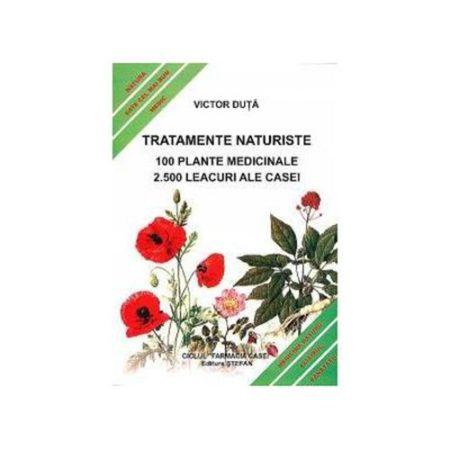 Tratamente naturiste. 100 Plante medicinale. 2500 Leacuri ale casei-Victor Duta