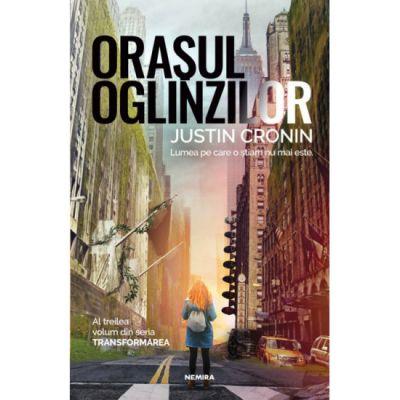 Orasul oglinzilor | Transformarea vol.3 - Justin Cronin