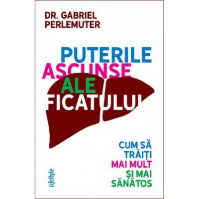 Puterile ascunse ale ficatului - Dr.Gabriel Perlemuter