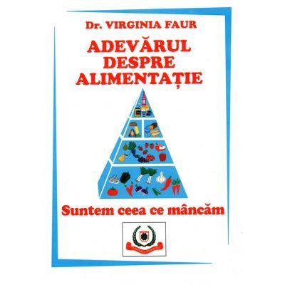 Adevarul despre alimentatie - Dr.Virginia Faur