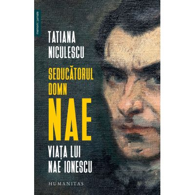 Seducatorul domn Nae | Viata lui Nae Ionescu - Tatiana Niculescu