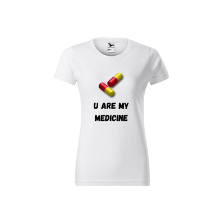Tricou dama - Model U Are My Medicine
