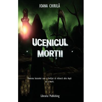 Ucenicul Mortii - Ioana Chirila